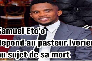 Cameroun : Samuel Eto'o répond au pasteur ivoirien qui a prédit sa mort.